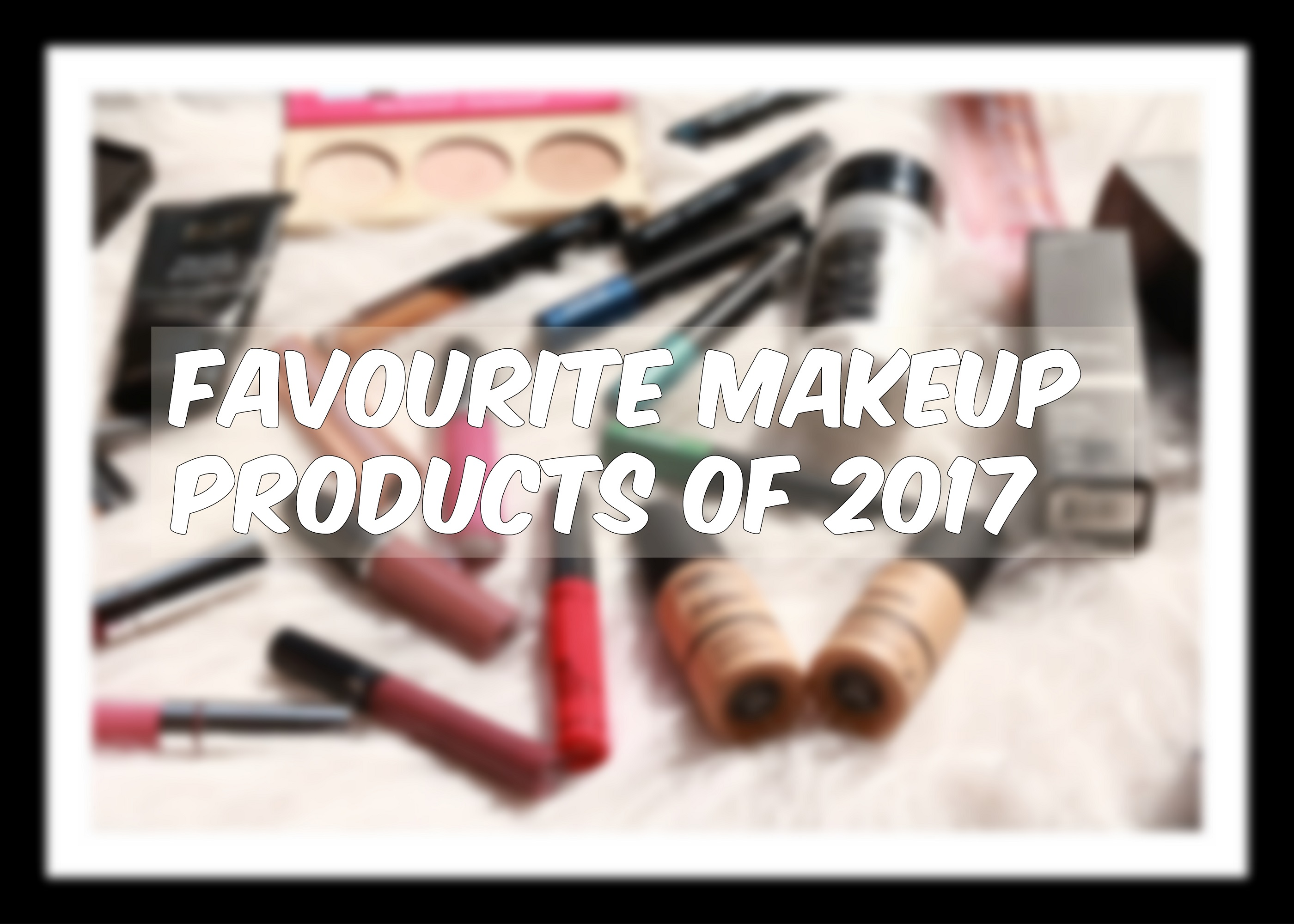 Favourite Makeup Products of 2017